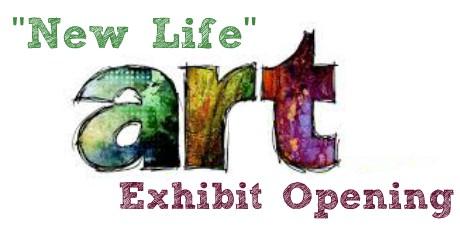 """New Life"" Art Exhibit Opening"